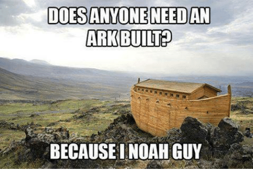 doesanyone-needan-ark-built-because-i-noah-guy-15755034